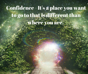 Confidence - It's a place you want to go