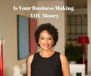 Is Your BusinessMaking YOU Money